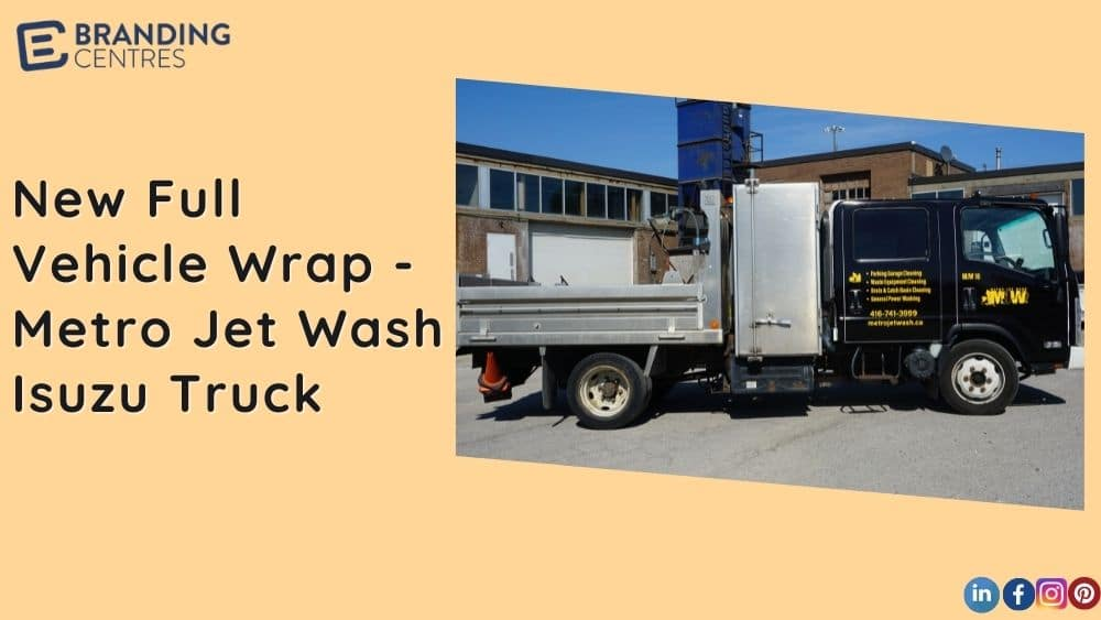 New Full Vehicle Wrap - Metro Jet Wash- Isuzu Truck - Vinyl Wrap Toronto - Branding Centres